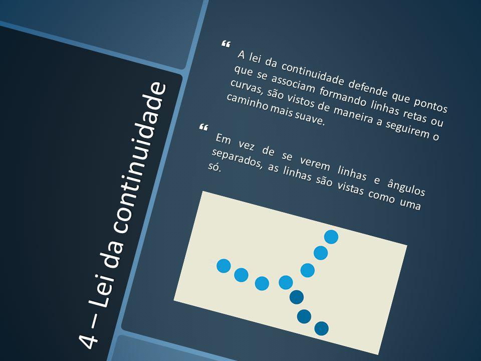 A lei da continuidade defende que pontos que se associam formando linhas retas ou curvas, são vistos de maneira a seguirem o caminho mais suave.
