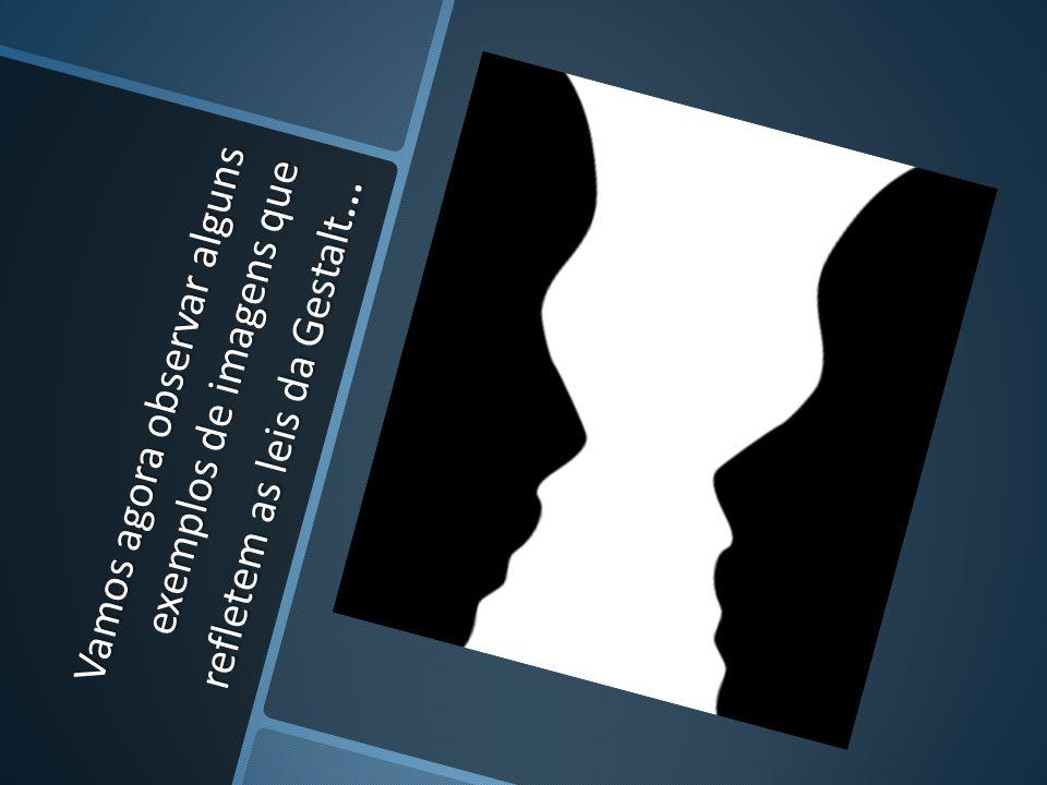 Vamos agora observar alguns exemplos de imagens que refletem as leis da Gestalt…
