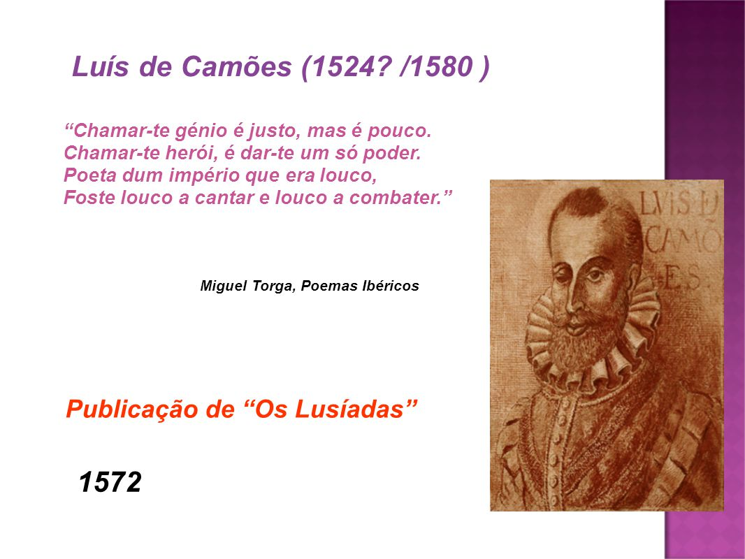 Luís de Camões (1524 /1580 ) 1572 Publicação de Os Lusíadas