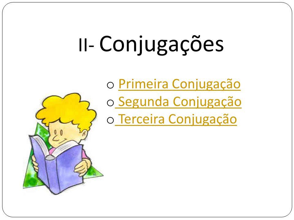 II- Conjugações Primeira Conjugação Segunda Conjugação
