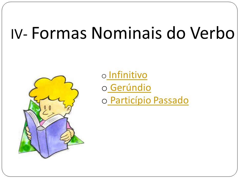 IV- Formas Nominais do Verbo