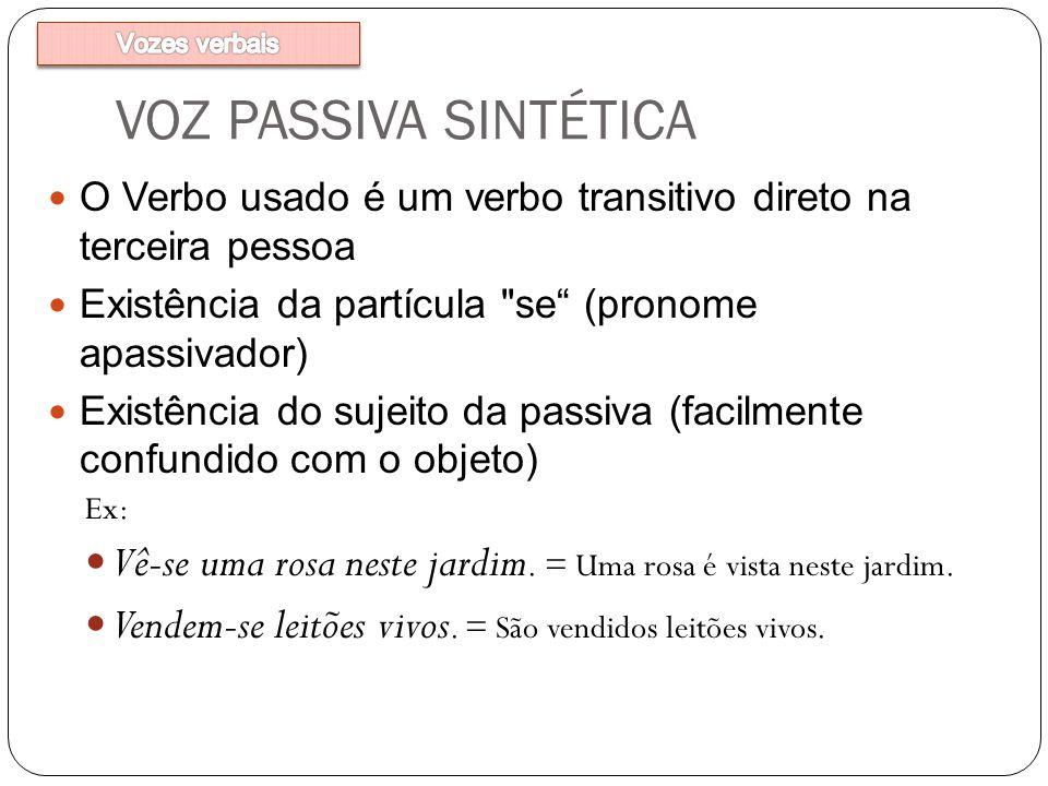 Vozes verbais VOZ PASSIVA SINTÉTICA. O Verbo usado é um verbo transitivo direto na terceira pessoa.