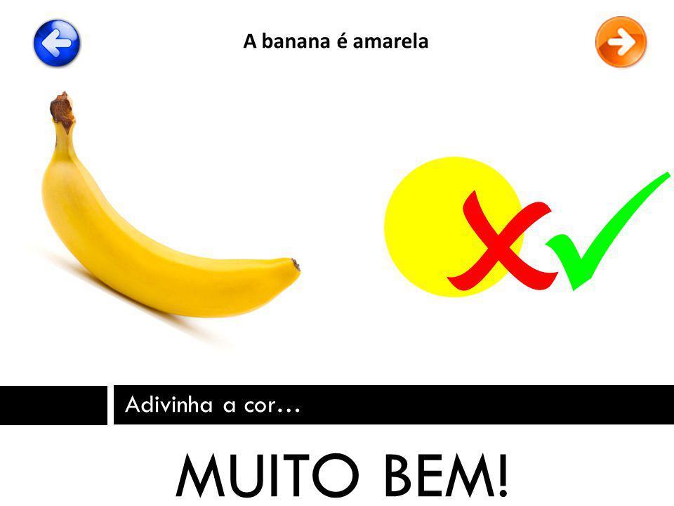 A banana é amarela   Adivinha a cor… MUITO BEM!