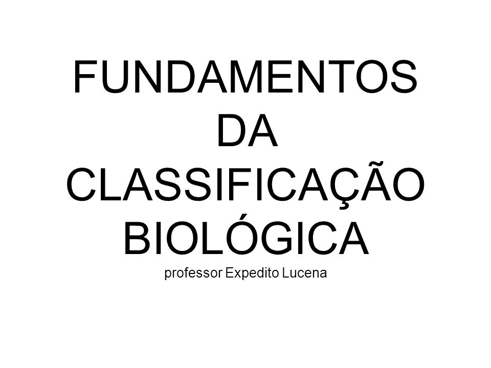 FUNDAMENTOS DA CLASSIFICAÇÃO BIOLÓGICA professor Expedito Lucena