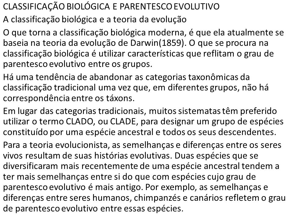 CLASSIFICAÇÃO BIOLÓGICA E PARENTESCO EVOLUTIVO A classificação biológica e a teoria da evolução O que torna a classificação biológica moderna, é que ela atualmente se baseia na teoria da evolução de Darwin(1859).