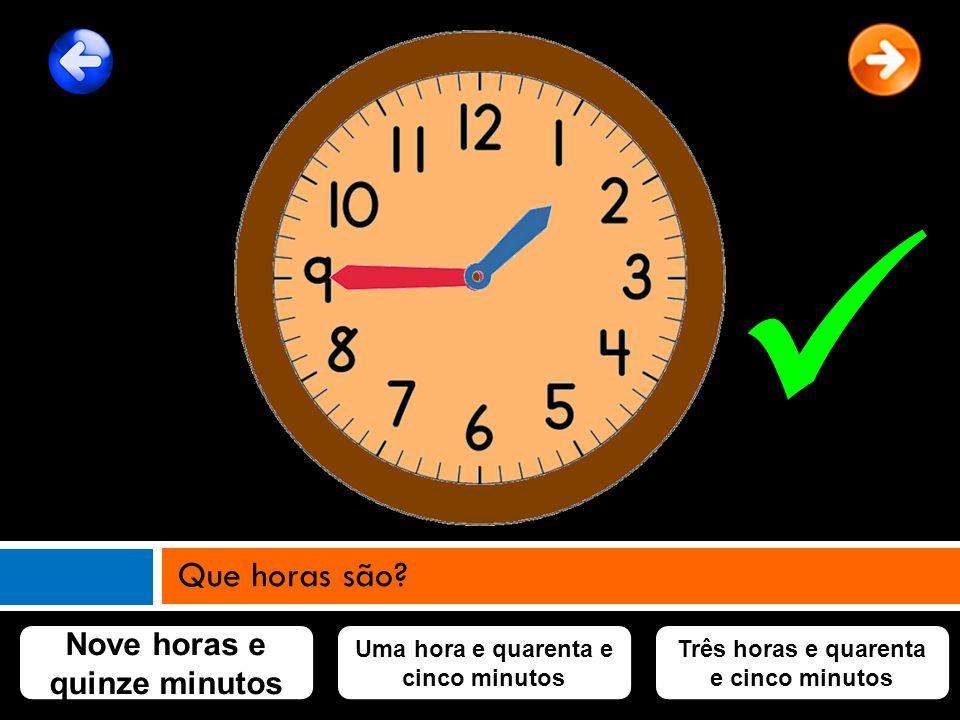  Que horas são Nove horas e quinze minutos