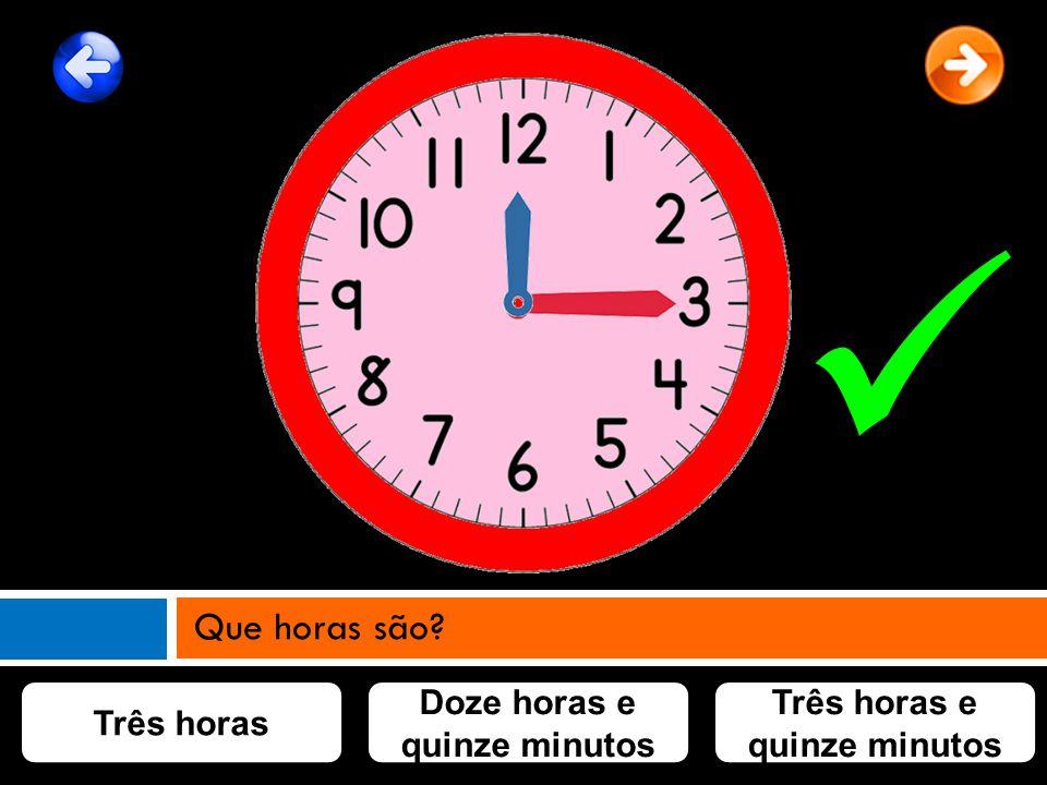 Doze horas e quinze minutos Três horas e quinze minutos