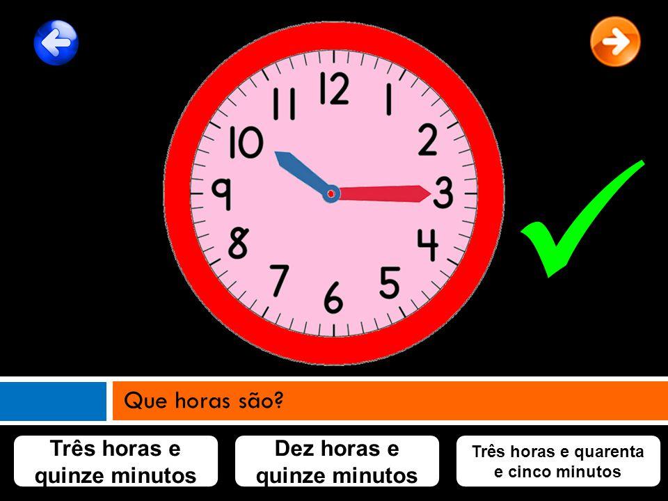  Que horas são Três horas e quinze minutos
