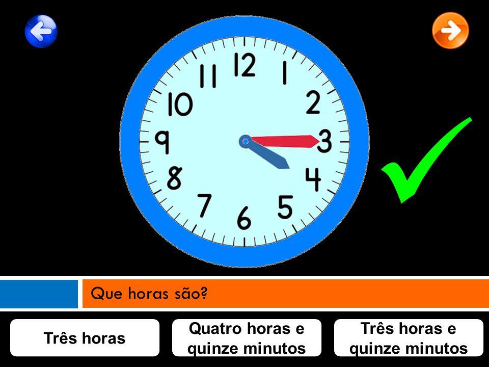 Quatro horas e quinze minutos Três horas e quinze minutos