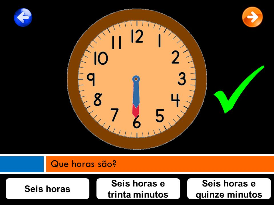 Seis horas e trinta minutos Seis horas e quinze minutos