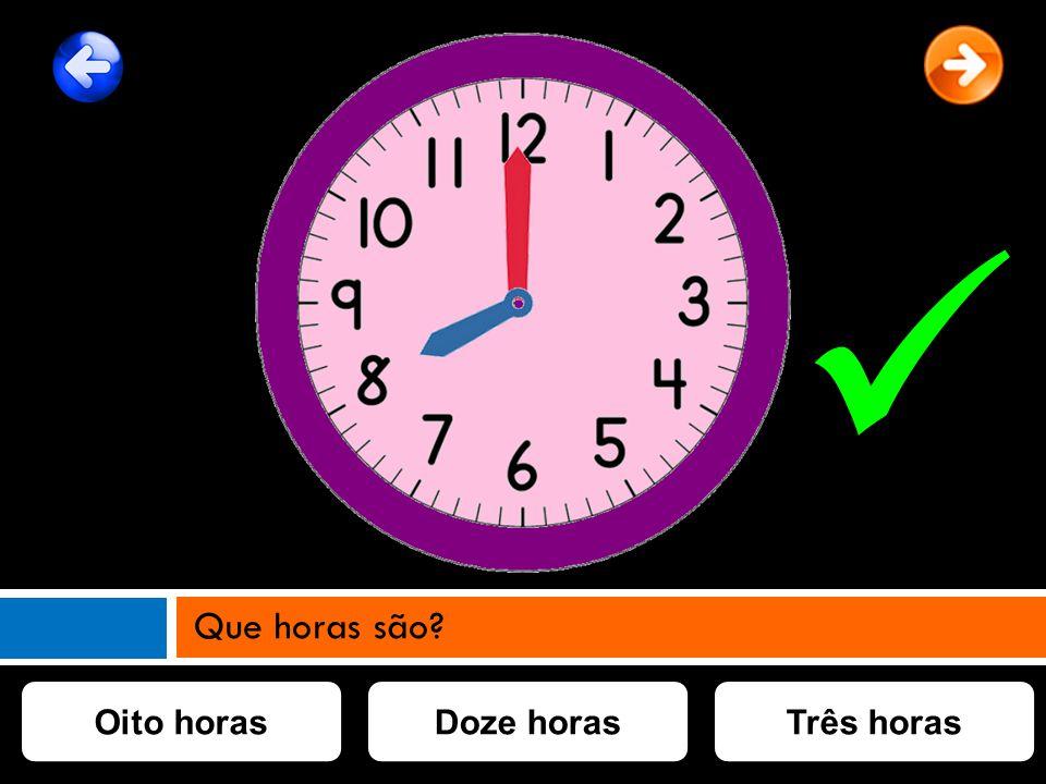 Que horas são Oito horas Doze horas Três horas