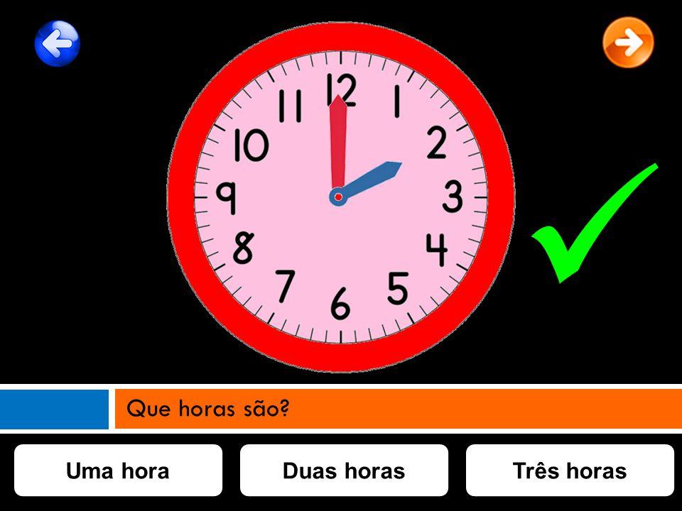  Que horas são Uma hora Duas horas Três horas