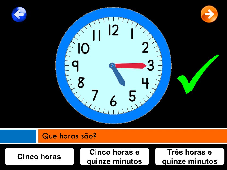 Cinco horas e quinze minutos Três horas e quinze minutos