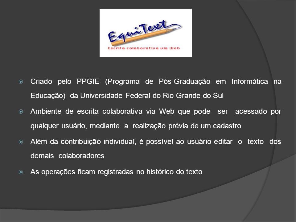 Criado pelo PPGIE (Programa de Pós-Graduação em Informática na Educação) da Universidade Federal do Rio Grande do Sul