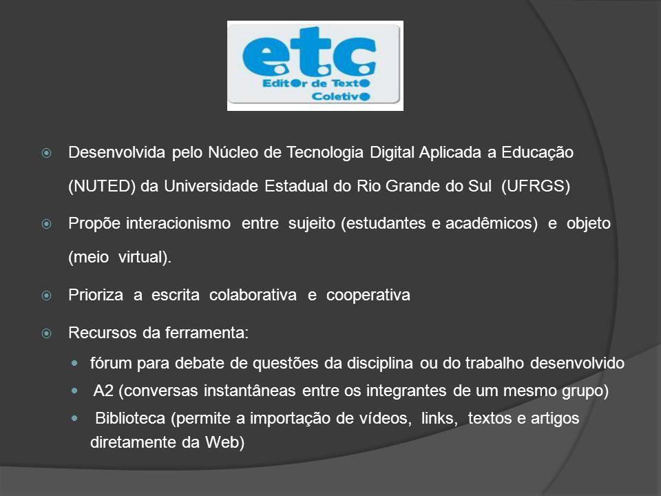 Desenvolvida pelo Núcleo de Tecnologia Digital Aplicada a Educação (NUTED) da Universidade Estadual do Rio Grande do Sul (UFRGS)