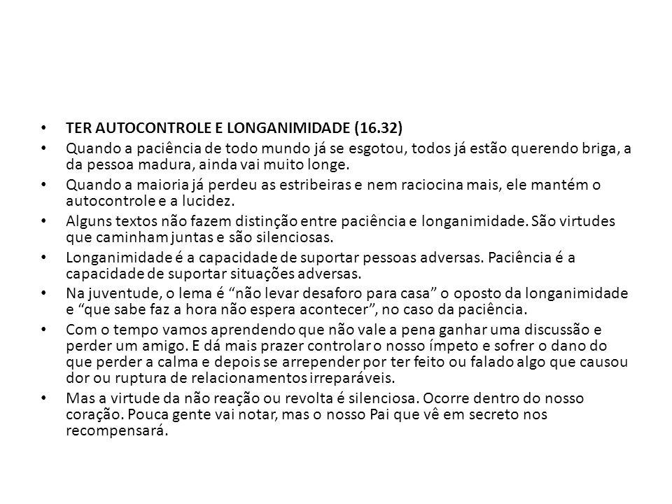 TER AUTOCONTROLE E LONGANIMIDADE (16.32)