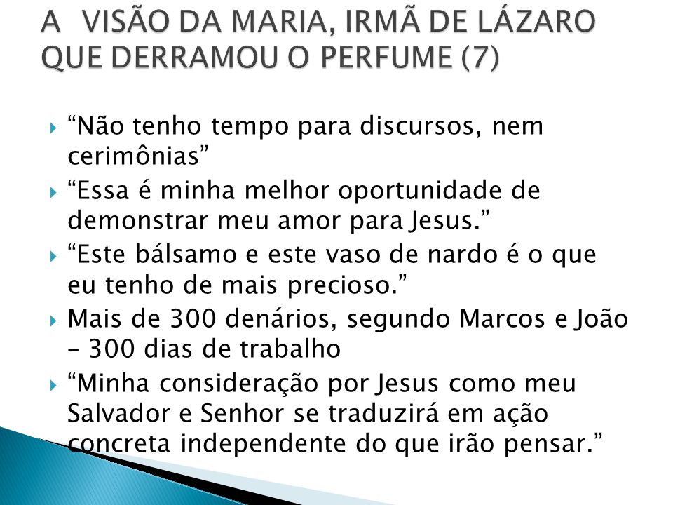 A VISÃO DA MARIA, IRMÃ DE LÁZARO QUE DERRAMOU O PERFUME (7)
