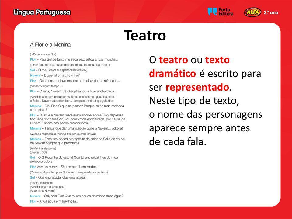 Teatro O teatro ou texto dramático é escrito para ser representado.