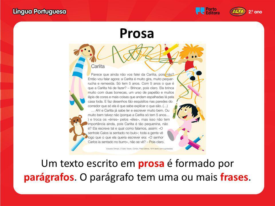 Prosa Um texto escrito em prosa é formado por parágrafos. O parágrafo tem uma ou mais frases.