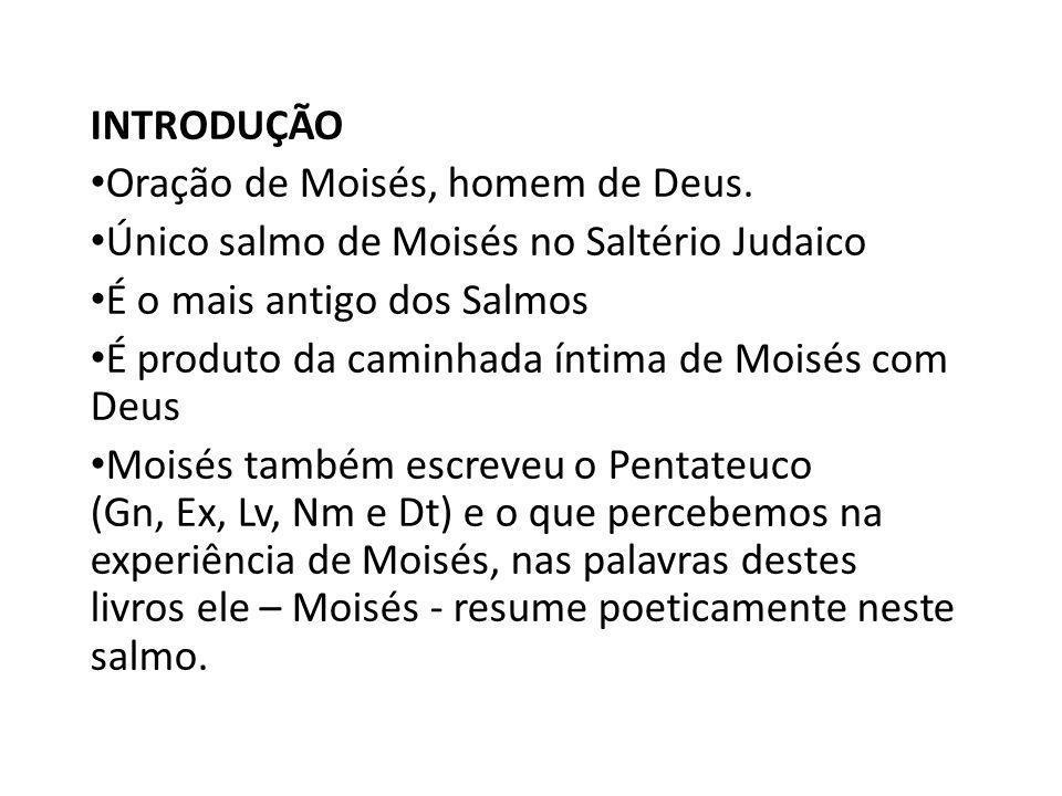 Introdução Oração de Moisés, homem de Deus. Único salmo de Moisés no Saltério Judaico. É o mais antigo dos Salmos.