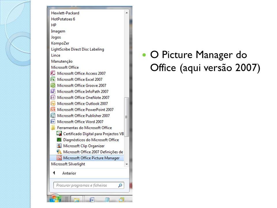 O Picture Manager do Office (aqui versão 2007)