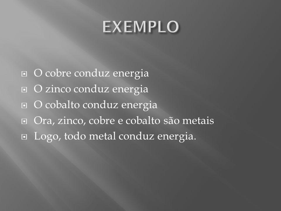EXEMPLO O cobre conduz energia O zinco conduz energia