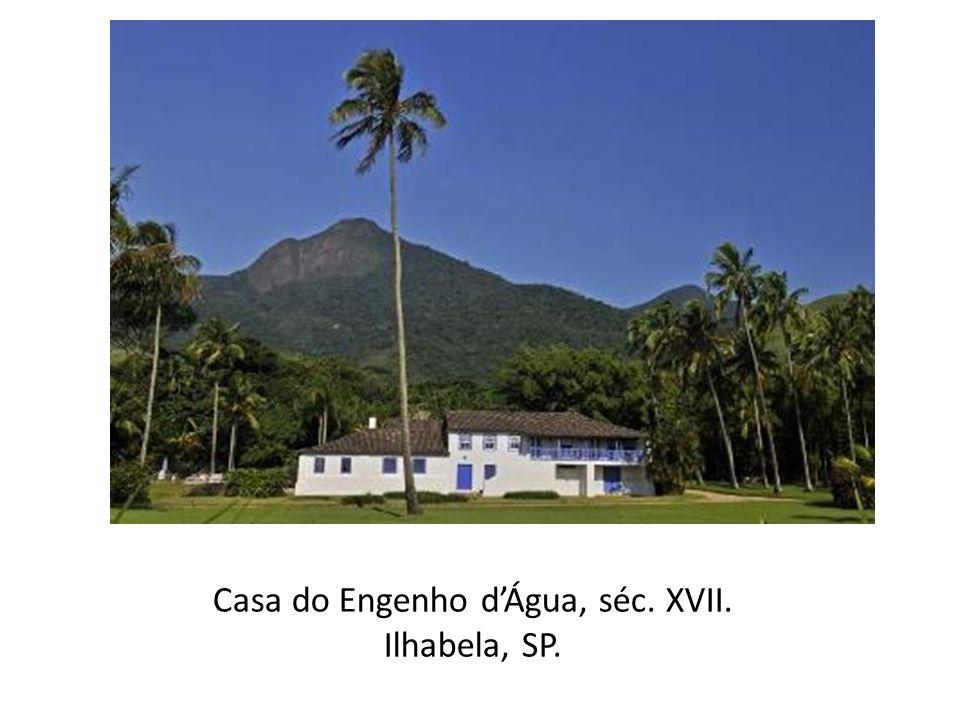 Casa do Engenho d'Água, séc. XVII. Ilhabela, SP.