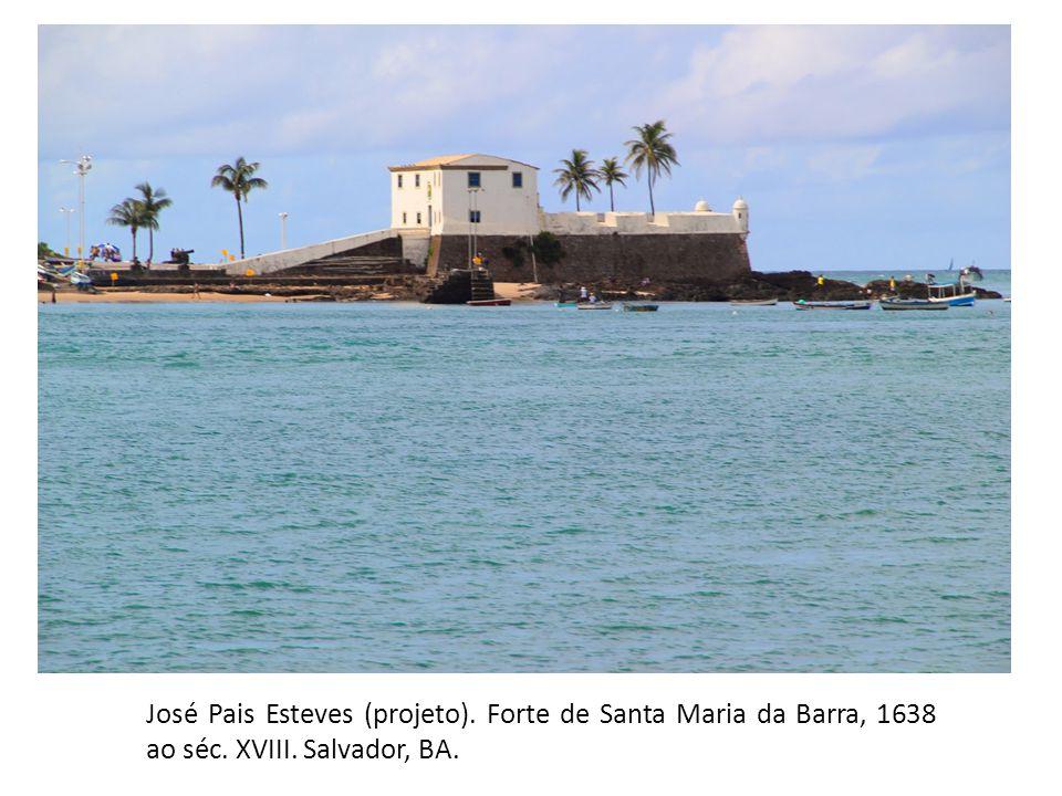 José Pais Esteves (projeto). Forte de Santa Maria da Barra, 1638 ao séc. XVIII. Salvador, BA.