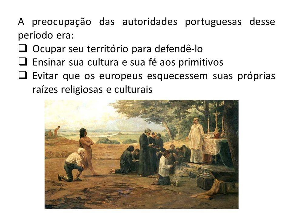 A preocupação das autoridades portuguesas desse período era: