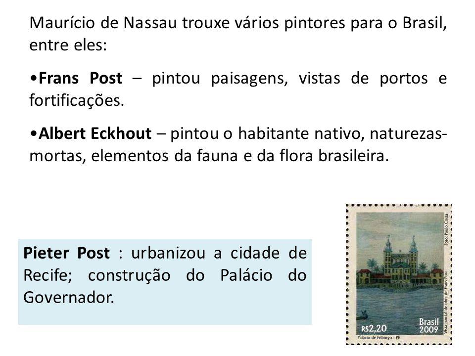Maurício de Nassau trouxe vários pintores para o Brasil, entre eles: