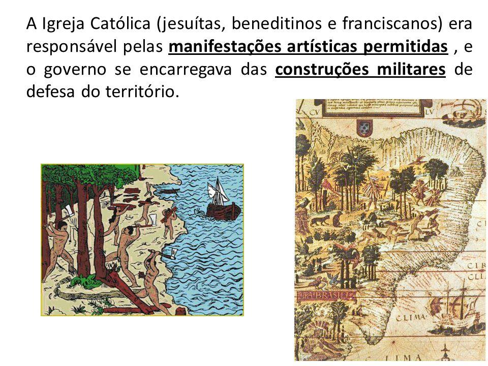 A Igreja Católica (jesuítas, beneditinos e franciscanos) era responsável pelas manifestações artísticas permitidas , e o governo se encarregava das construções militares de defesa do território.