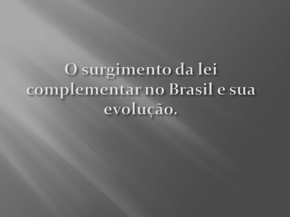 O surgimento da lei complementar no Brasil e sua evolução.