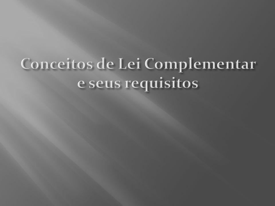 Conceitos de Lei Complementar e seus requisitos