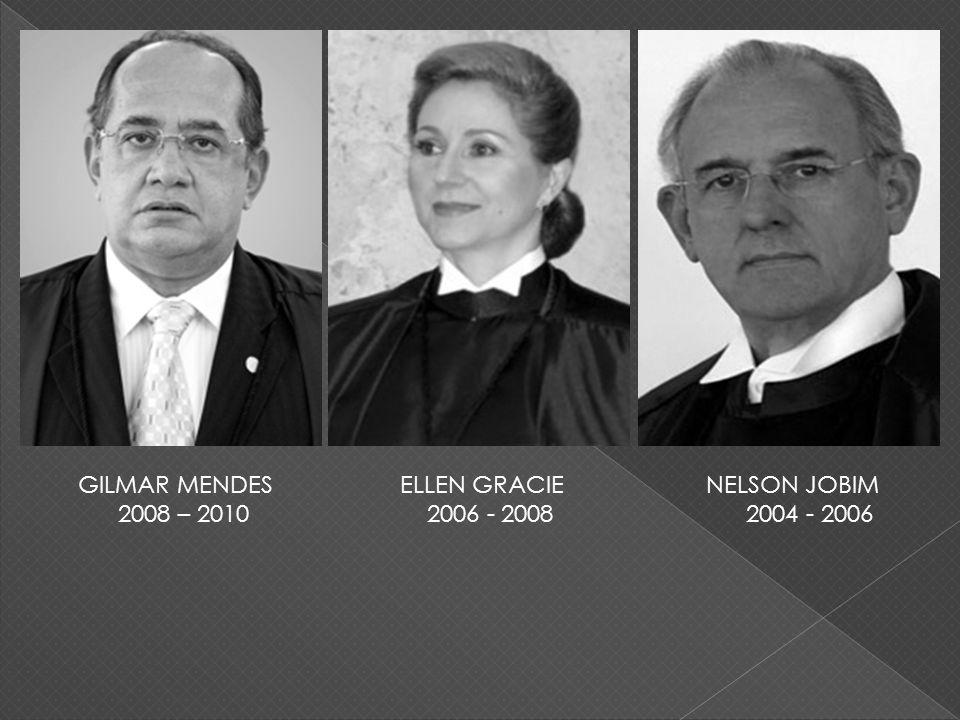 GILMAR MENDES 2008 – 2010 ELLEN GRACIE 2006 - 2008 NELSON JOBIM 2004 - 2006