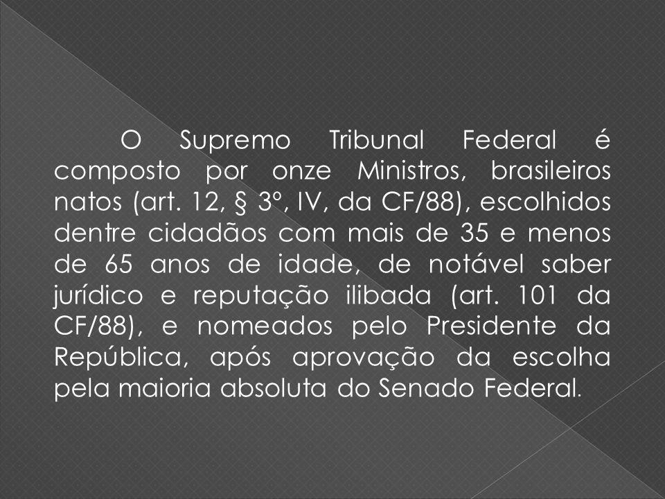 O Supremo Tribunal Federal é composto por onze Ministros, brasileiros natos (art.