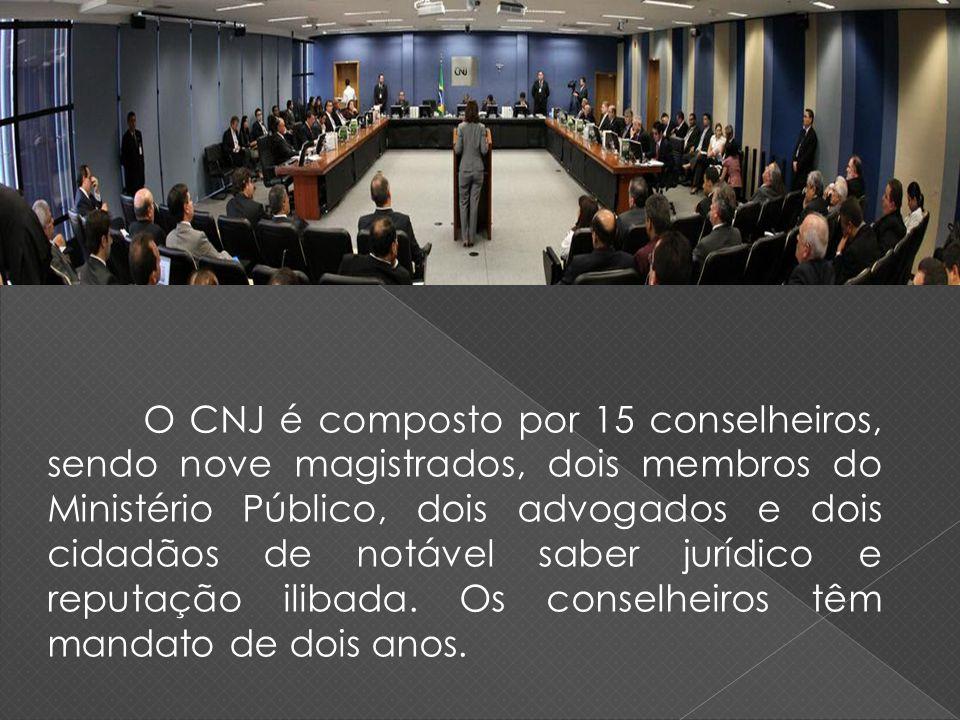 O CNJ é composto por 15 conselheiros, sendo nove magistrados, dois membros do Ministério Público, dois advogados e dois cidadãos de notável saber jurídico e reputação ilibada.