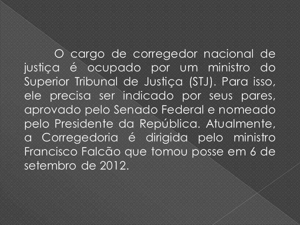 O cargo de corregedor nacional de justiça é ocupado por um ministro do Superior Tribunal de Justiça (STJ).