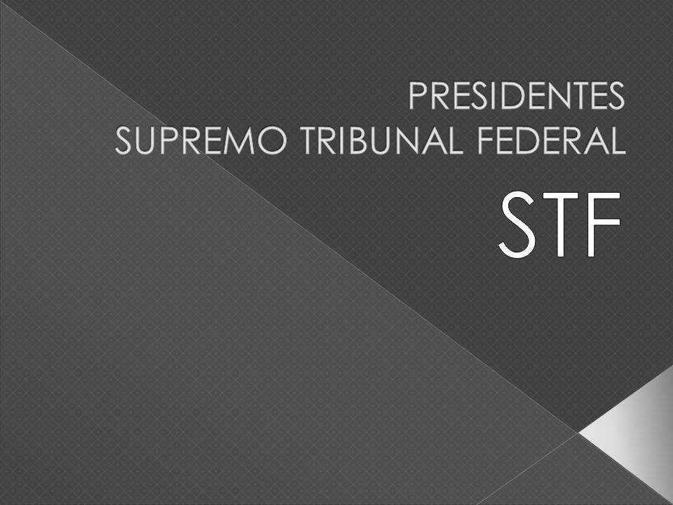PRESIDENTES SUPREMO TRIBUNAL FEDERAL