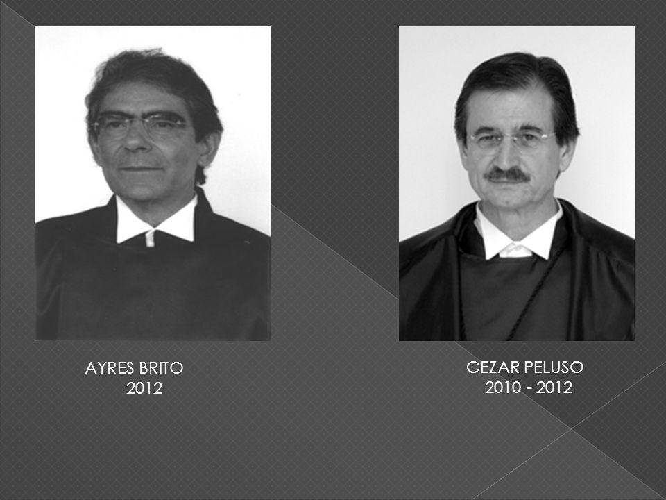 AYRES BRITO 2012 CEZAR PELUSO 2010 - 2012