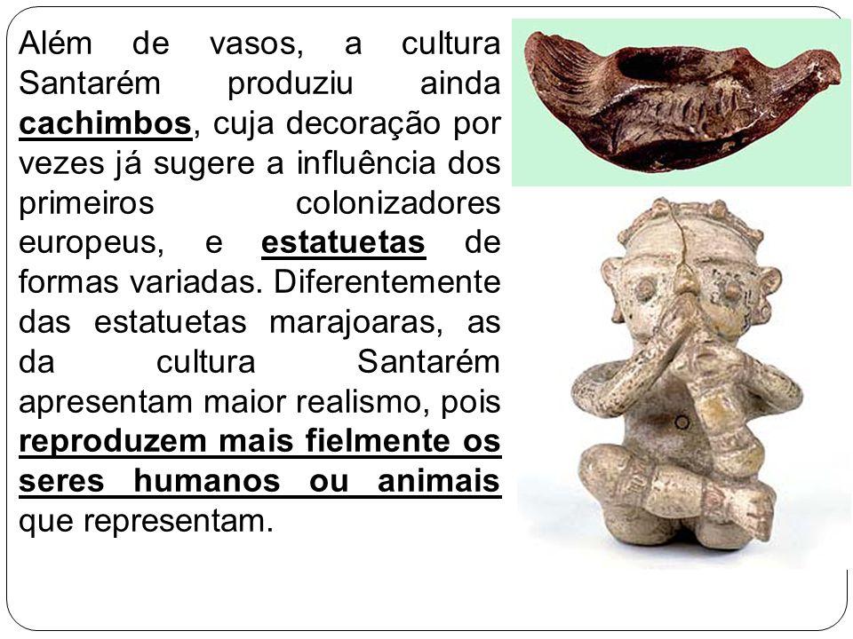 Além de vasos, a cultura Santarém produziu ainda cachimbos, cuja decoração por vezes já sugere a influência dos primeiros colonizadores europeus, e estatuetas de formas variadas.