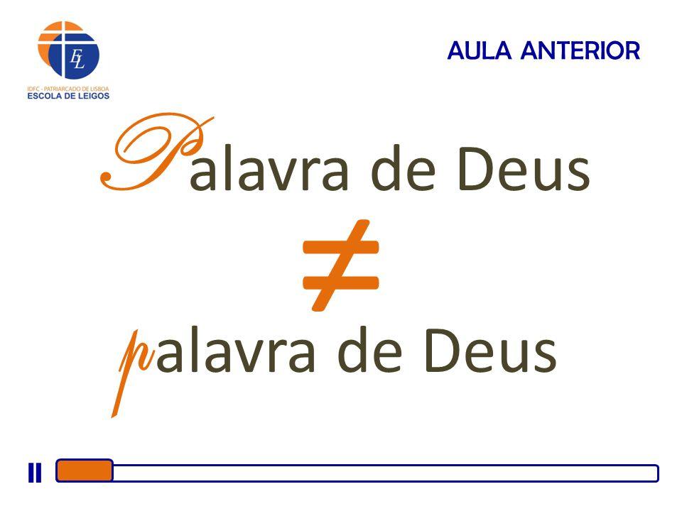 AULA ANTERIOR P alavra de Deus alavra de Deus ≠ p