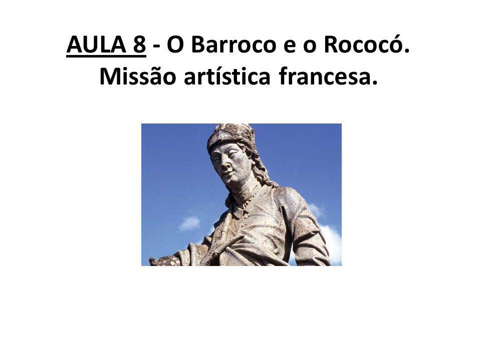 AULA 8 - O Barroco e o Rococó. Missão artística francesa.