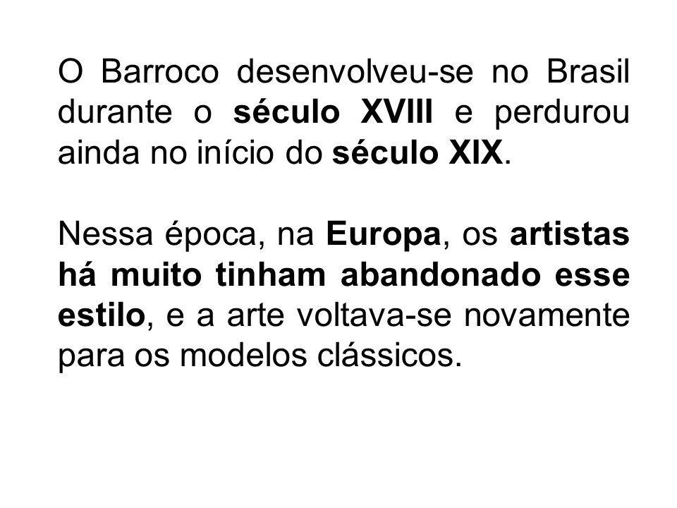 O Barroco desenvolveu-se no Brasil durante o século XVIII e perdurou ainda no início do século XIX.