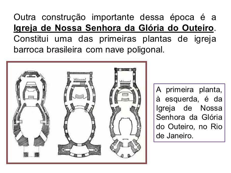 Outra construção importante dessa época é a Igreja de Nossa Senhora da Glória do Outeiro. Constitui uma das primeiras plantas de igreja barroca brasileira com nave poligonal.