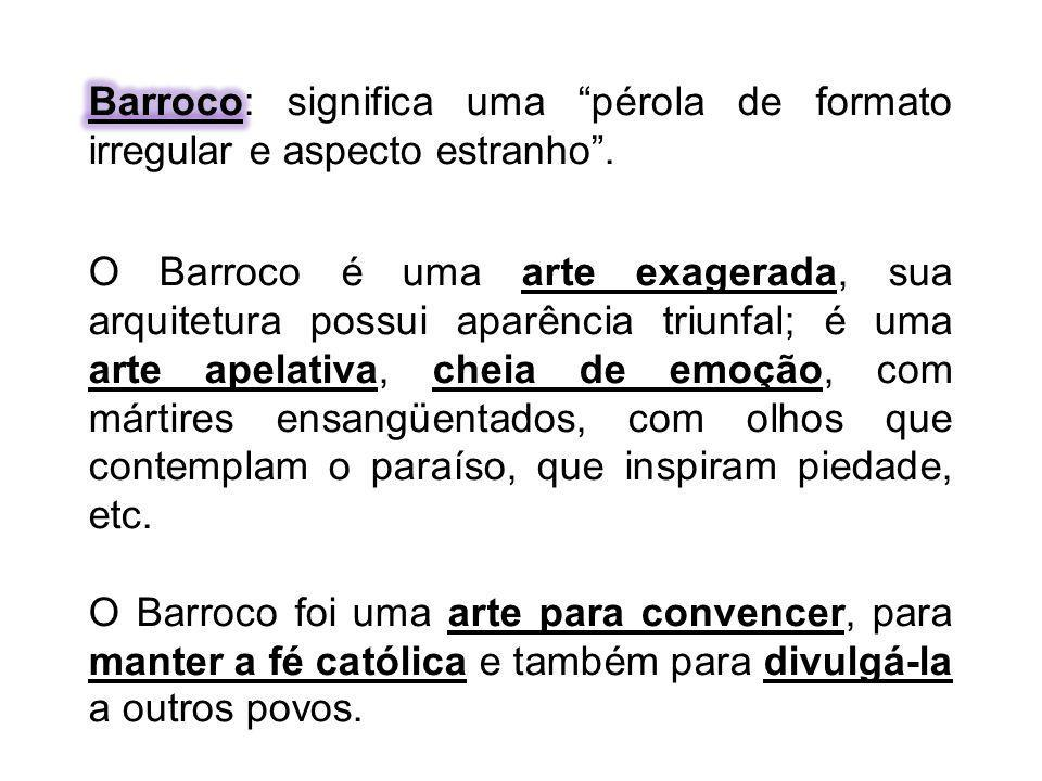 Barroco: significa uma pérola de formato irregular e aspecto estranho .