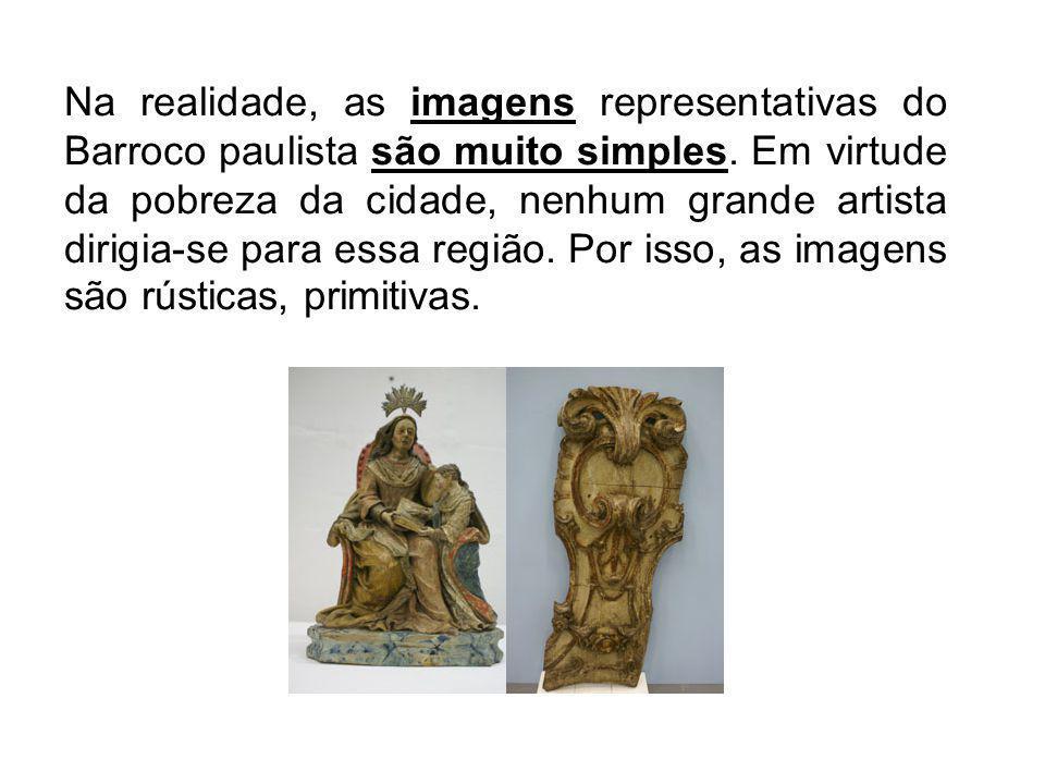 Na realidade, as imagens representativas do Barroco paulista são muito simples.