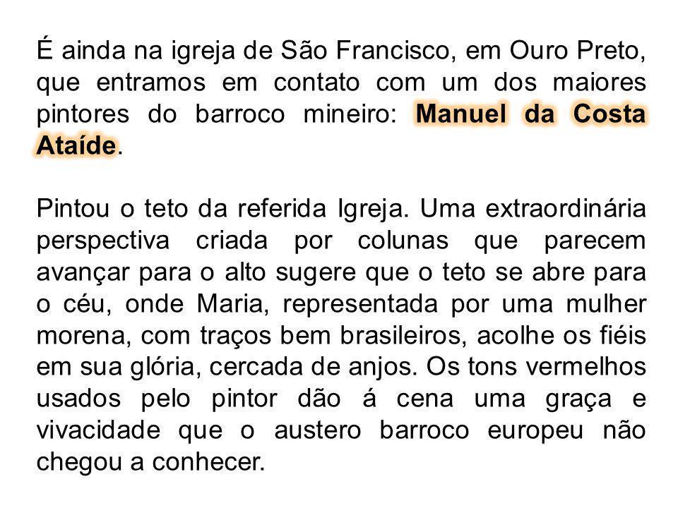 É ainda na igreja de São Francisco, em Ouro Preto, que entramos em contato com um dos maiores pintores do barroco mineiro: Manuel da Costa Ataíde.