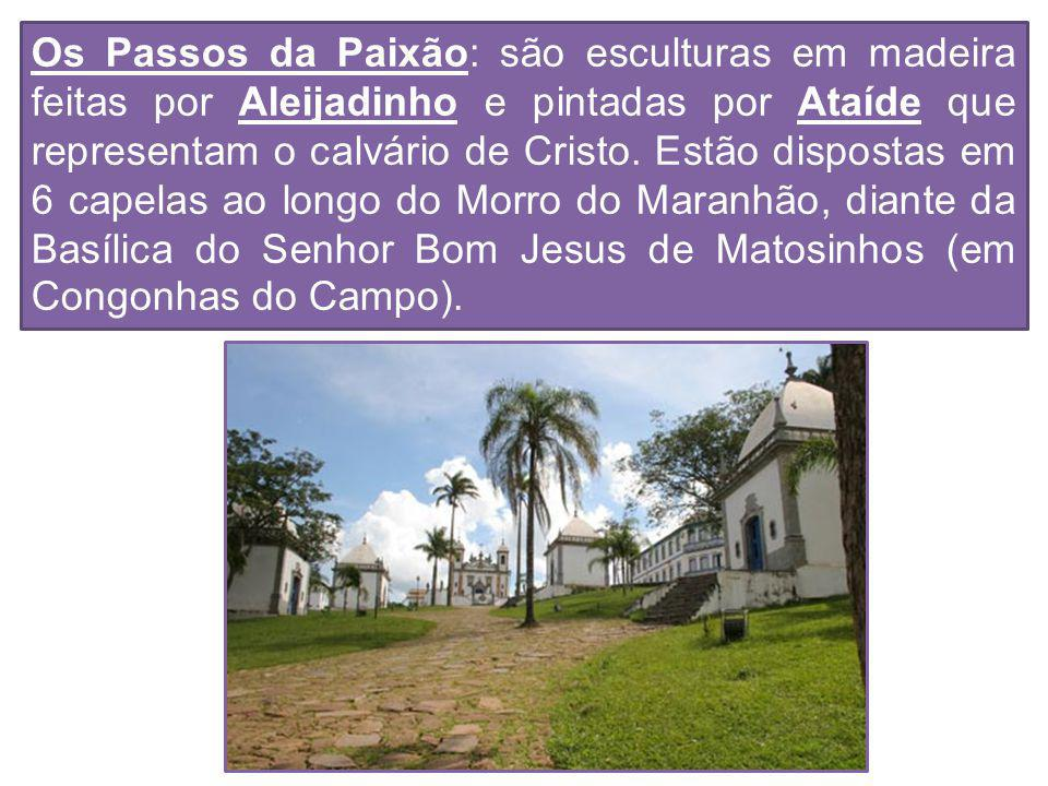 Os Passos da Paixão: são esculturas em madeira feitas por Aleijadinho e pintadas por Ataíde que representam o calvário de Cristo.