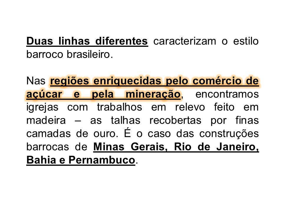 Duas linhas diferentes caracterizam o estilo barroco brasileiro.