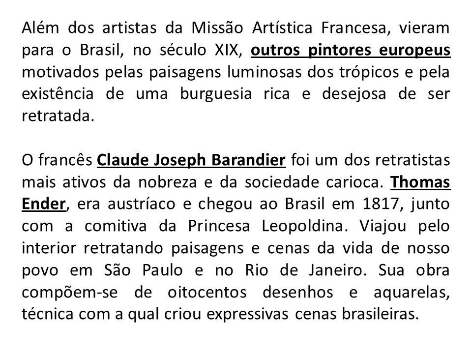 Além dos artistas da Missão Artística Francesa, vieram para o Brasil, no século XIX, outros pintores europeus motivados pelas paisagens luminosas dos trópicos e pela existência de uma burguesia rica e desejosa de ser retratada.